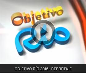 REPORTAJE - OBJETIVO RIO 2016